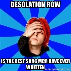 imforig - desolation row is the best song mcr have ever written