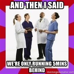 Doctors laugh - And then I said We'Re only running 5mins behind