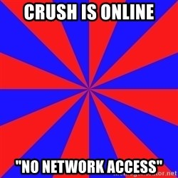 """background picture - Crush is online """"No network access"""""""