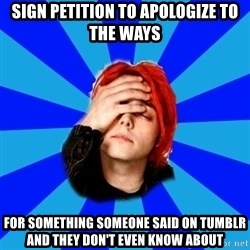 imforig - sign petition to apologize to the ways for something someone said on tumblr and they don't even know about