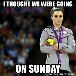 unimpressed McKayla Maroney 2 - I thought we were going on sunday
