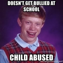 Bad Luck Brian - DOESN'T get BULLIED at school child abused
