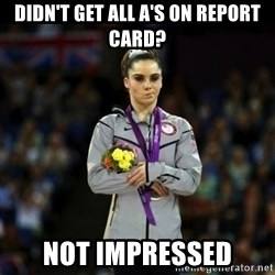 Unimpressed McKayla Maroney - Didn't get all A's on report Card? Not impressed
