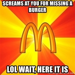 Maccas Meme - Screams at you for missing a burger lol wait, here it is