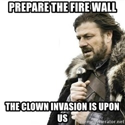 Prepare yourself - Prepare the fire wall the clown invasion is upon us