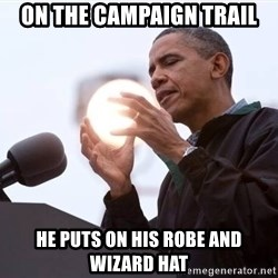 Wizard Obama - On the campaign trail he puts on his robe and wizard hat