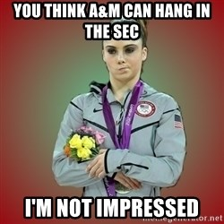 Makayla - You think A&M can hang in the SEC I'm not impressed