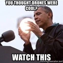 Wizard Obama - You thought DRONES were cool? Watch This