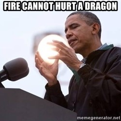 Wizard Obama - fire cannot hurt a dragon