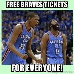 durant harden - FREE BRAVES TICKETS FOR EVERYONE!