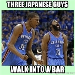 durant harden - Three japanese guys walk into a bar