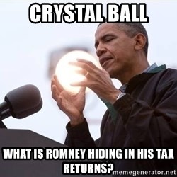 Wizard Obama - CRYSTAL BALL  WHAT IS ROMNEY HIDING IN HIS TAX RETURNS?