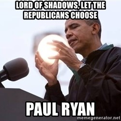Wizard Obama - Lord of shadows, let the republicans choose PAUL ryan