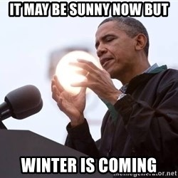 Wizard Obama - it may be sunny now but Winter is coming
