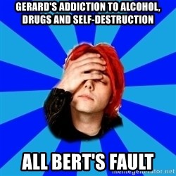 imforig - Gerard's addiction to alcohol, drugs and self-destruction All bert's fault