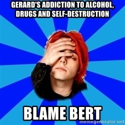 imforig - Gerard's addiction to alcohol, drugs and self-destruction blame bert
