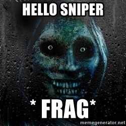 Real Horrifying House Guest - HELLO SNIPER * frag*