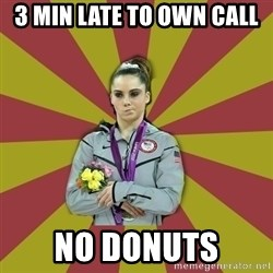 Not Impressed Makayla - 3 min late to own call no donuts