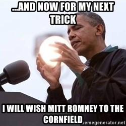 Wizard Obama - ...and now for my next trick I will Wish Mitt Romney to the Cornfield