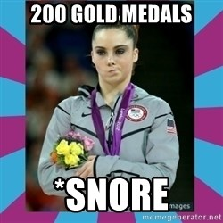 Makayla Maroney  - 200 gold medals *snore