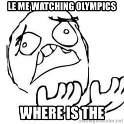 WHY SUFFERING GUY - LE ME WATCHING OLYMPICS WHERE IS THE