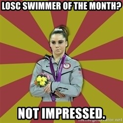 Not Impressed Makayla - LOSC swimmer of the month? Not impressed.