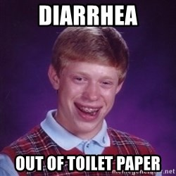 Bad Luck Brian - Diarrhea Out of toilet paper