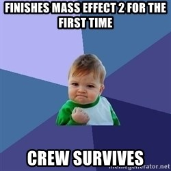 Success Kid - Finishes mass effect 2 for the first time crew survives