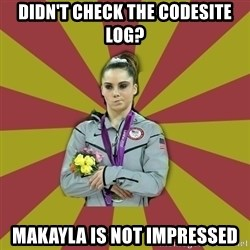 Not Impressed Makayla - Didn't check the Codesite log? Makayla is not impressed