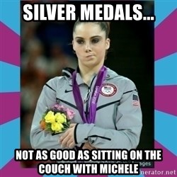 Makayla Maroney  - Silver Medals... not as good as sitting on the couch with michele