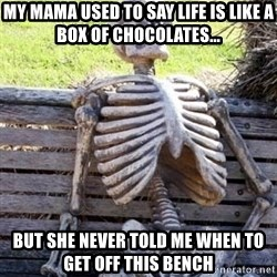 Waiting Skeleton - my mama used to say life is like a box of chocolates... but she never told me when to get off this bench