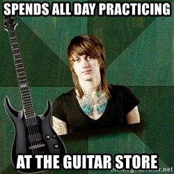 Progressive Guitarist - Spends all day Practicing at the guitar store