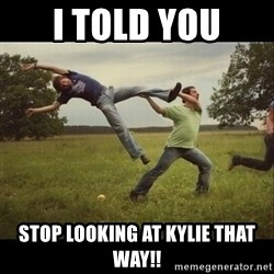Throwme - I TOLD YOU STOP LOOKING AT KYLIE THAT WAY!!