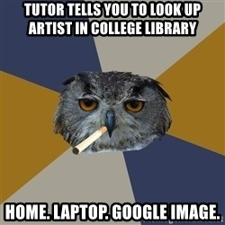 Art Student Owl - Tutor tells you to look up artist in college LIBRARY  home. laptop. google image.