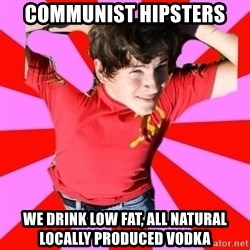 Model Immortal - Communist hipsters we drink low fat, all natural locally produced vodka