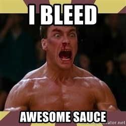 jean claude van damme - I BLEED  AWESOME SAUCE