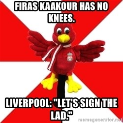 """Liverpool Problems - Firas Kaakour has no knees. Liverpool: """"Let's Sign the Lad."""""""