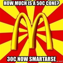 McDonalds Peeves - How much is a 50c cone? 30c now smartarse