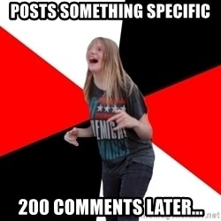 TPC SHIT - posts something specific 200 comments later...