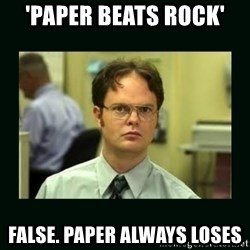Schrute facts - 'paper beats rock' false. paper always loses