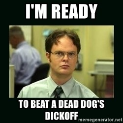 Schrute facts - i'm ready to beat a dead dog's dickoff