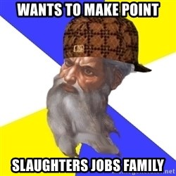 Scumbag God - wants to make point slaughters jobs family