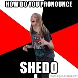 TPC SHIT - how do you pronounce shedo