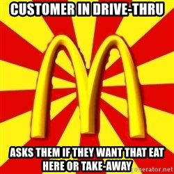 McDonalds Peeves - Customer in Drive-Thru Asks them if they want that eat here or take-away