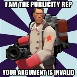 TF2 Medic  - i AM THE PUBLICITY REP YOUR ARGUMENT IS INVALID