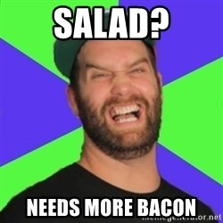 Vegan Hate Harley - sALAD? NEEDS MORE BACON