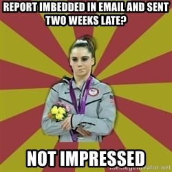 Not Impressed Makayla - report imbedded in email and sent two weeks late? not impressed