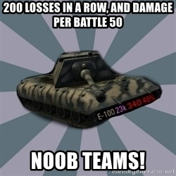 TERRIBLE E-100 DRIVER - 200 LOSSES IN A ROW, AND DAMAGE PER BATTLE 50 NOOB TEAMS!