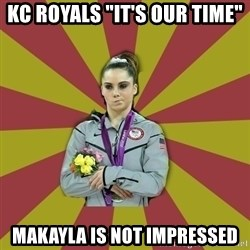 "Not Impressed Makayla - kc royals ""it's our time"" Makayla is not impressed"