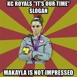 "Not Impressed Makayla - KC Royals ""it's our time"" slogan makayla is not impressed"